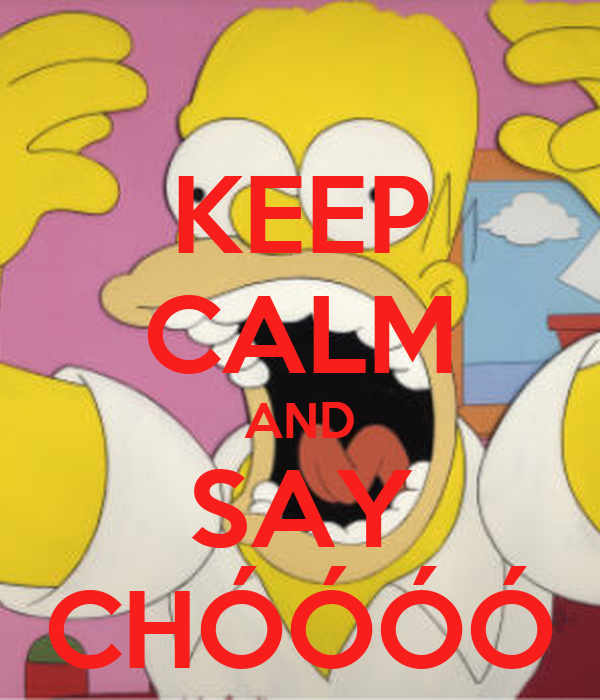 KEEP CALM AND SAY CHÓÓÓÓ