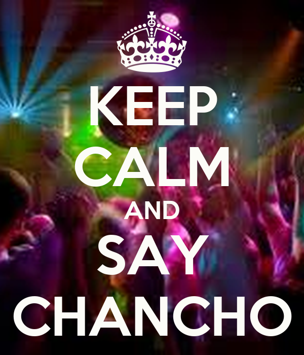 KEEP CALM AND SAY CHANCHO