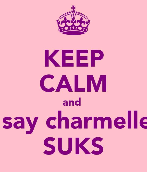 KEEP CALM and   say charmelle SUKS
