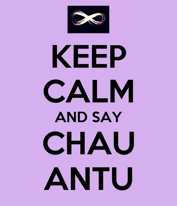 KEEP CALM AND SAY CHAU ANTU