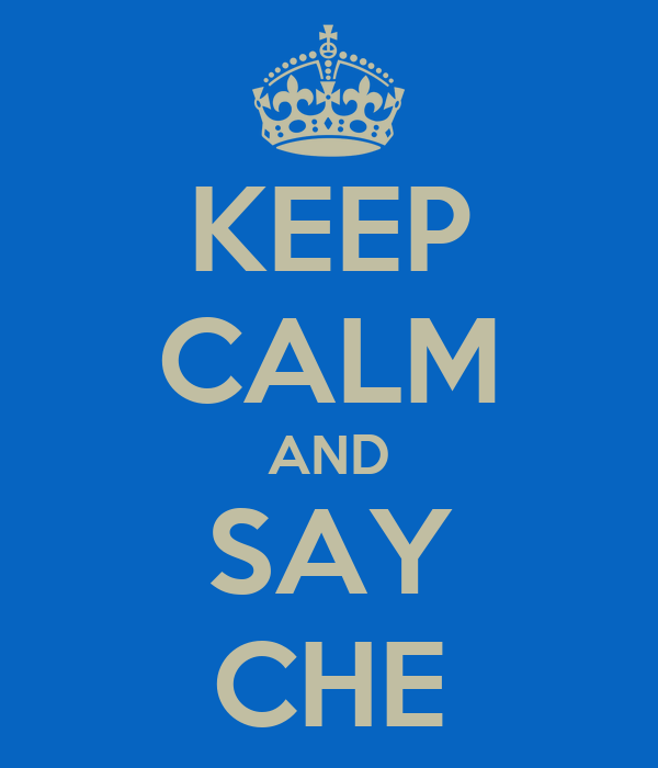 KEEP CALM AND SAY CHE