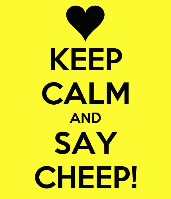 KEEP CALM AND SAY CHEEP!
