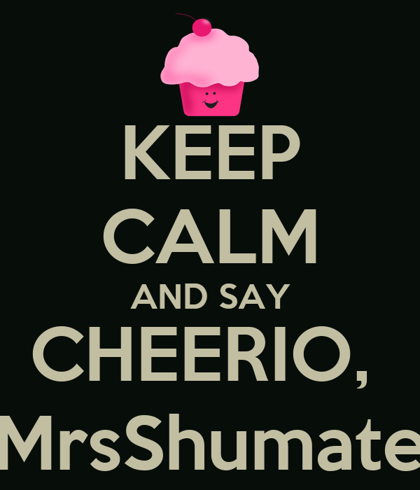 KEEP CALM AND SAY CHEERIO,  MrsShumate