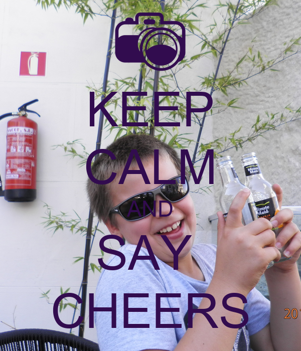 KEEP CALM AND SAY  CHEERS