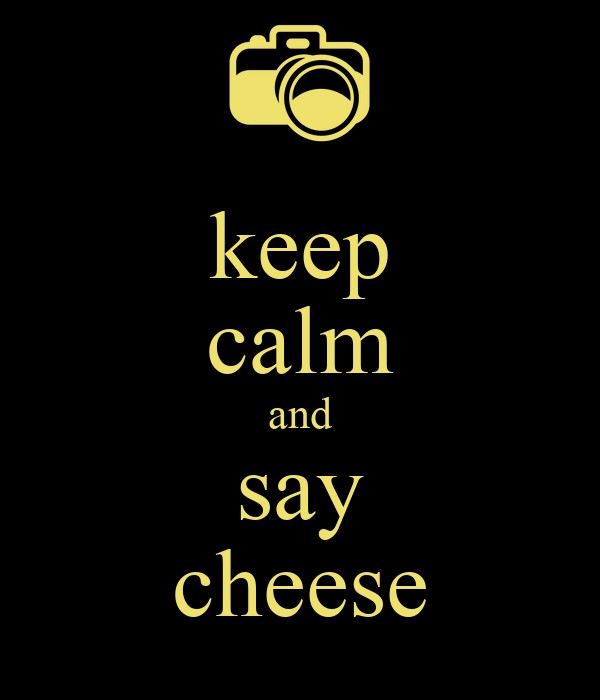 keep calm and say cheese