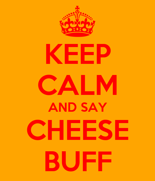 KEEP CALM AND SAY CHEESE BUFF