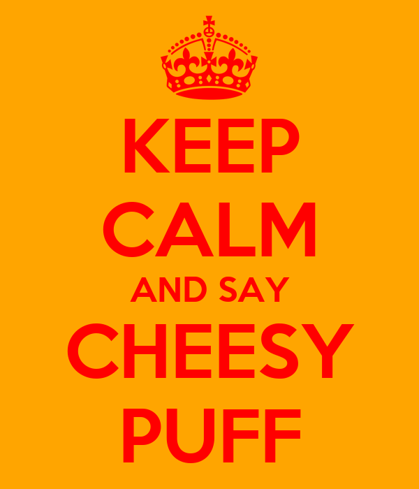 KEEP CALM AND SAY CHEESY PUFF