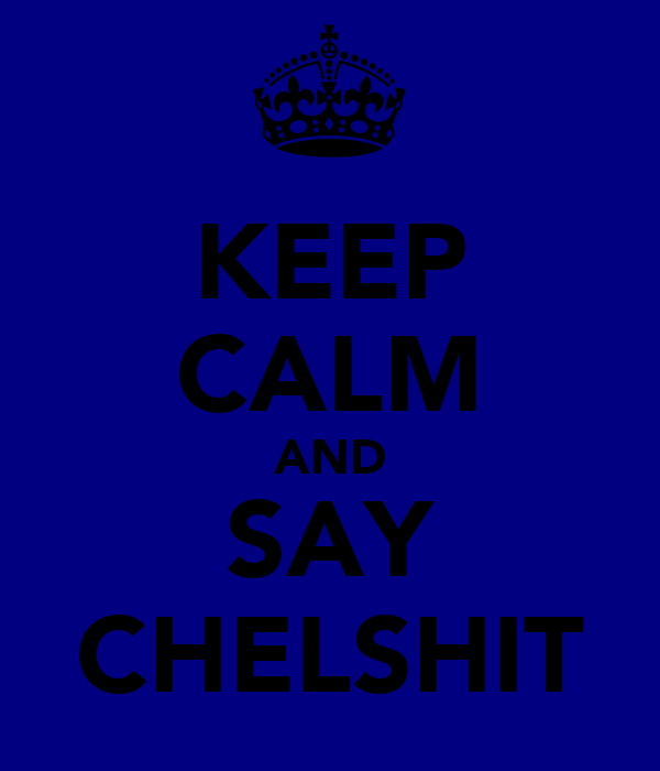KEEP CALM AND SAY CHELSHIT