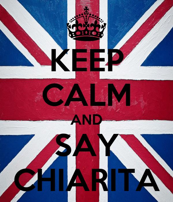 KEEP CALM AND SAY CHIARITA