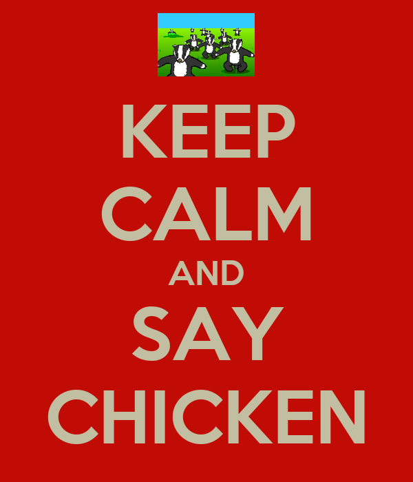 KEEP CALM AND SAY CHICKEN