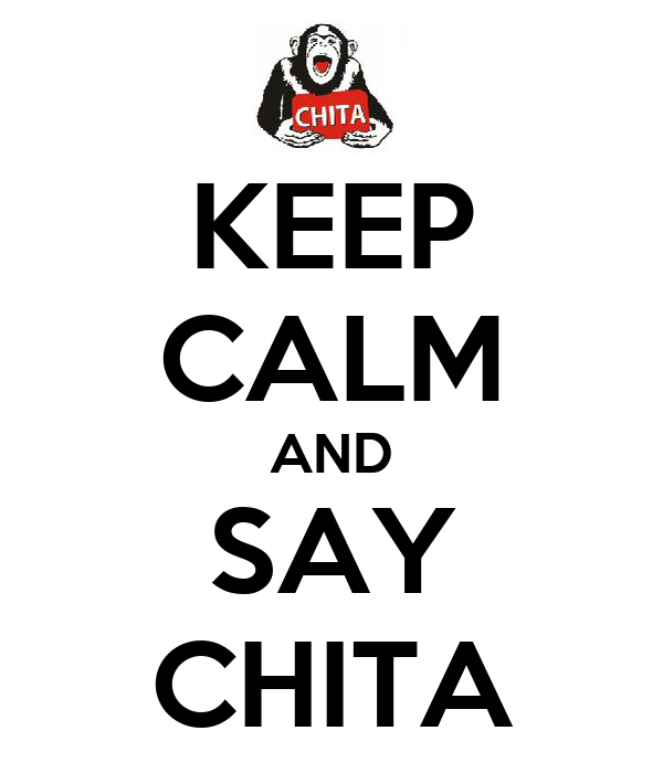 KEEP CALM AND SAY CHITA