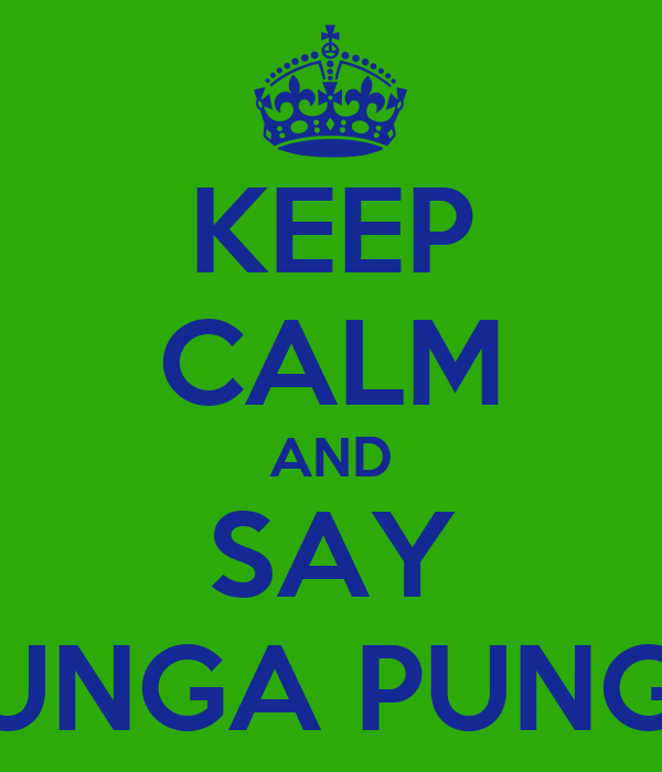 KEEP CALM AND SAY CHUNGA PUNGA!!!