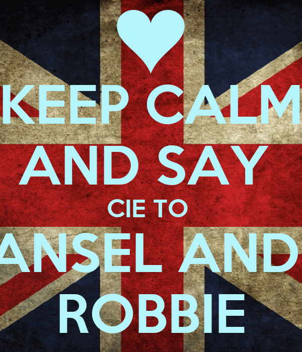 KEEP CALM AND SAY  CIE TO  ANSEL AND  ROBBIE