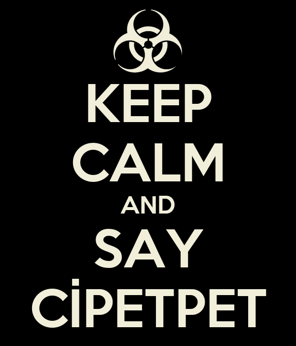 KEEP CALM AND SAY CİPETPET