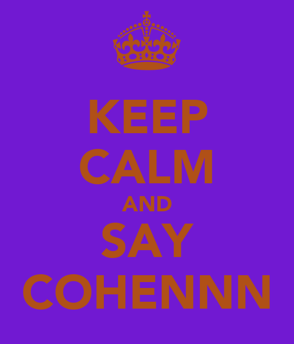 KEEP CALM AND SAY COHENNN