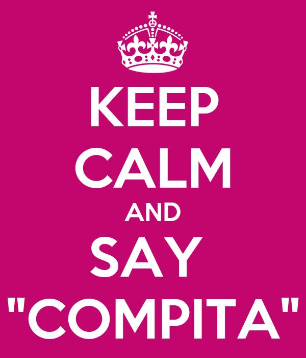 """KEEP CALM AND SAY  """"COMPITA"""""""