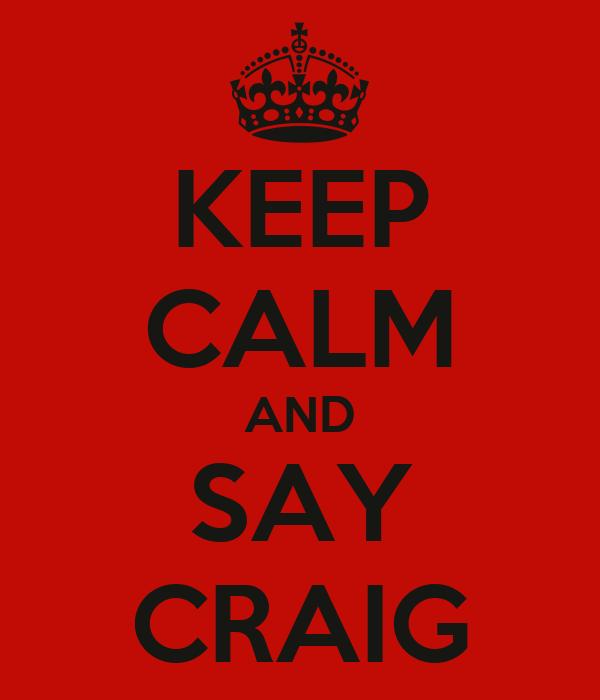 KEEP CALM AND SAY CRAIG
