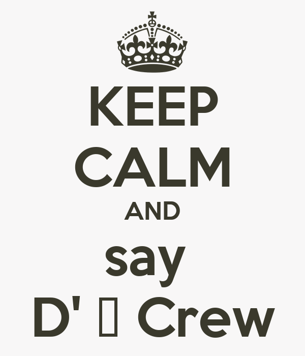 KEEP CALM AND say  D' ♀ Crew