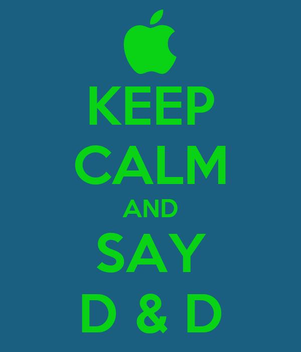 KEEP CALM AND SAY D & D