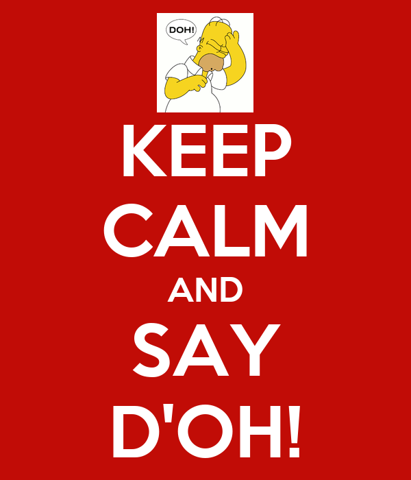 KEEP CALM AND SAY D'OH!