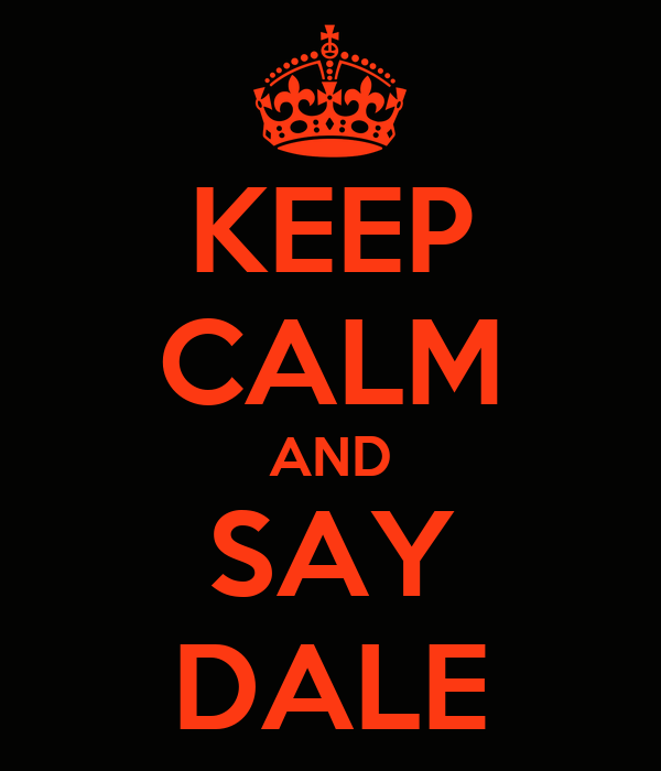 KEEP CALM AND SAY DALE