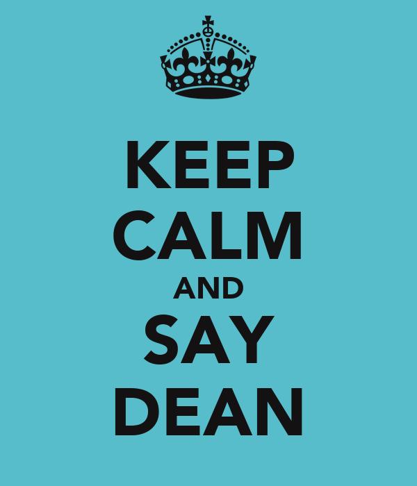 KEEP CALM AND SAY DEAN