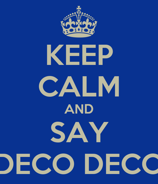 KEEP CALM AND SAY DECO DECO