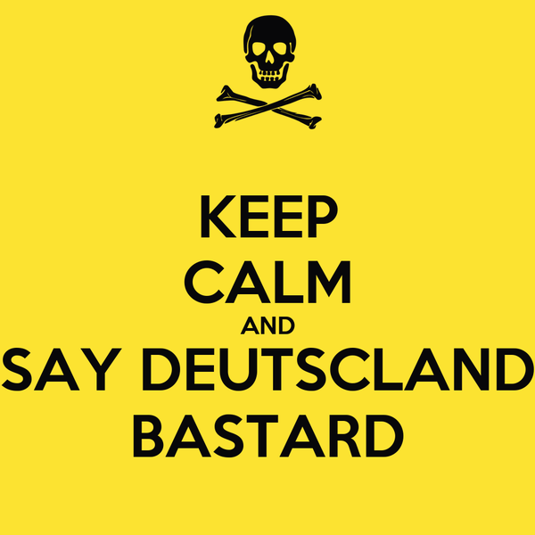 KEEP CALM AND SAY DEUTSCLAND BASTARD