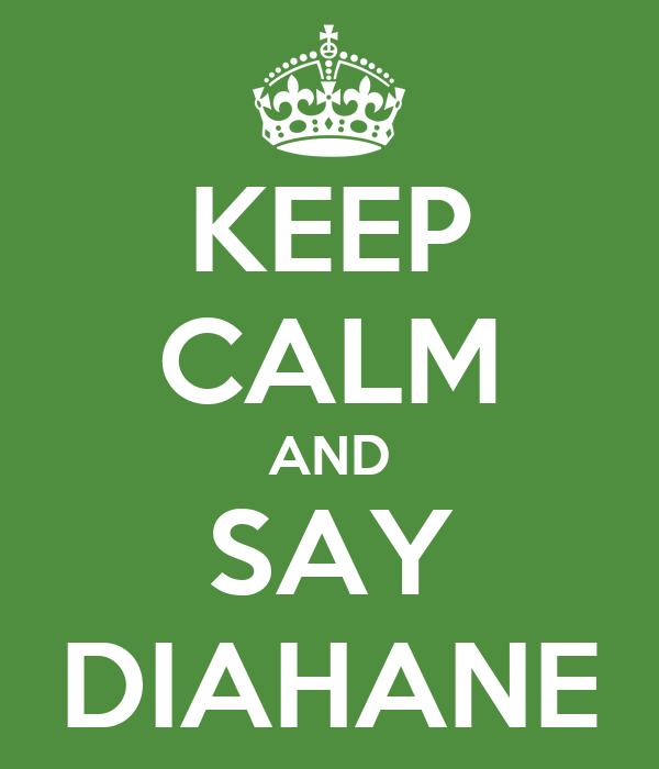 KEEP CALM AND SAY DIAHANE