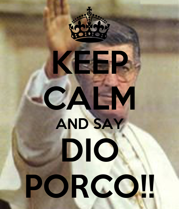 KEEP CALM AND SAY DIO PORCO!!