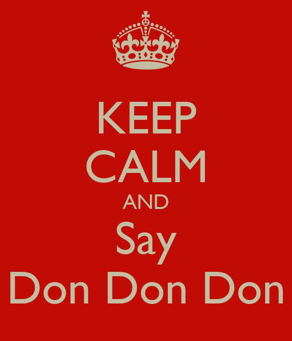 KEEP CALM AND Say Don Don Don