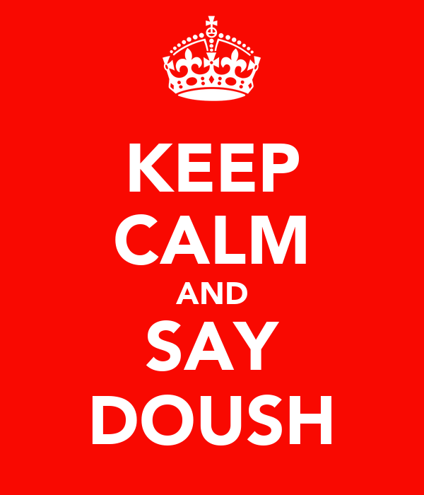 KEEP CALM AND SAY DOUSH