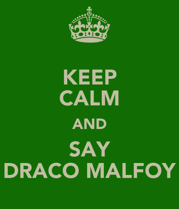 KEEP CALM AND SAY DRACO MALFOY