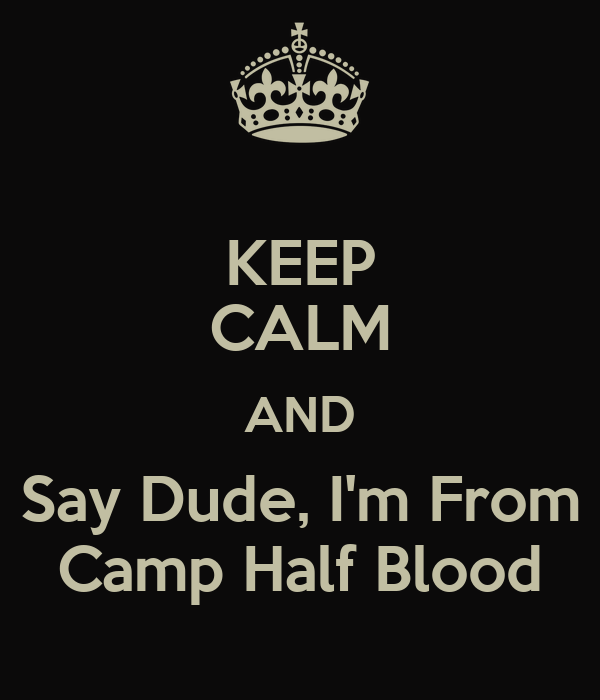 KEEP CALM AND Say Dude, I'm From Camp Half Blood