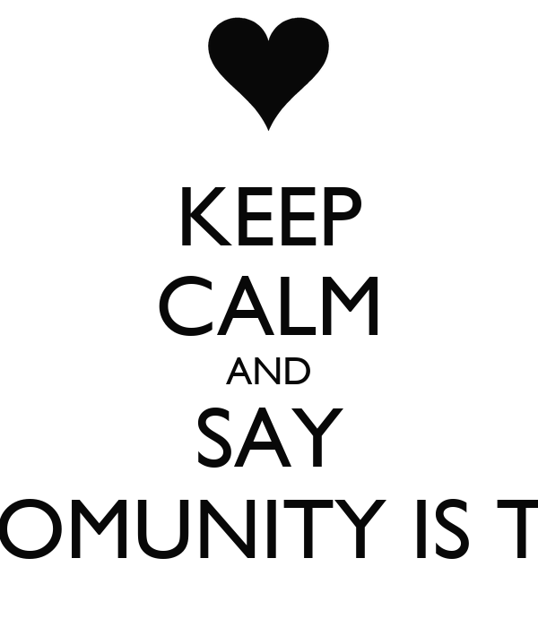 KEEP CALM AND SAY EDAN COMUNITY IS THE BEST