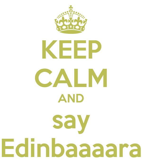 KEEP CALM AND say Edinbaaaara