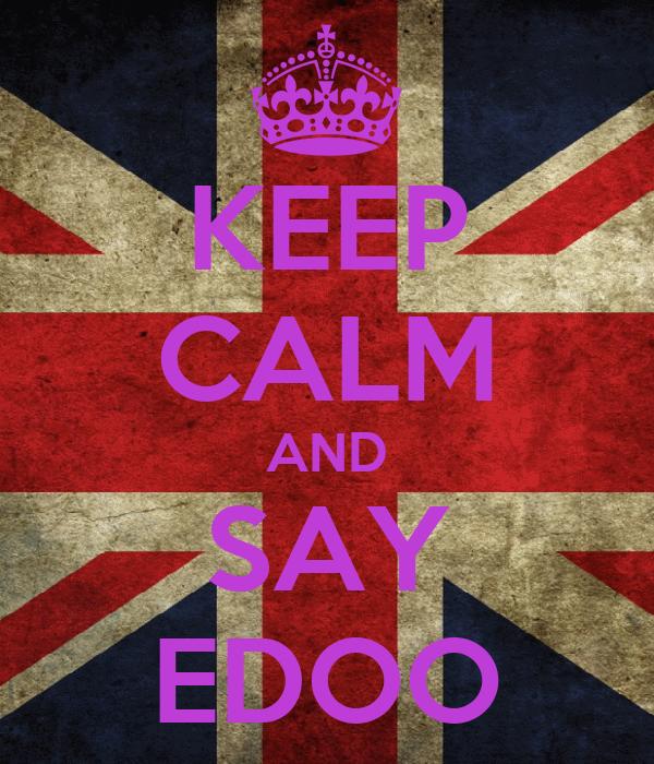 KEEP CALM AND SAY EDOO
