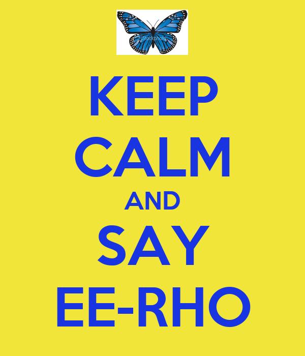 KEEP CALM AND SAY EE-RHO