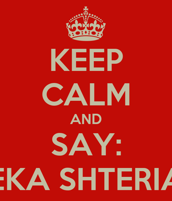 KEEP CALM AND SAY: EKA SHTERIA