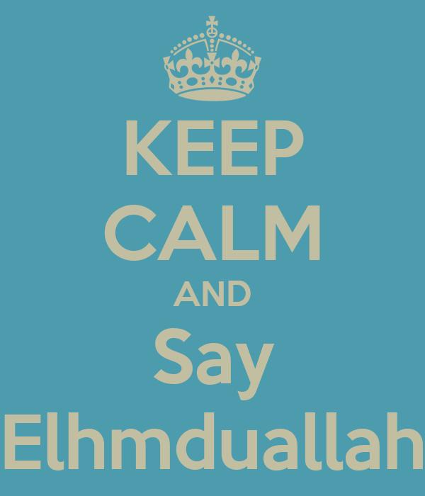 KEEP CALM AND Say Elhmduallah