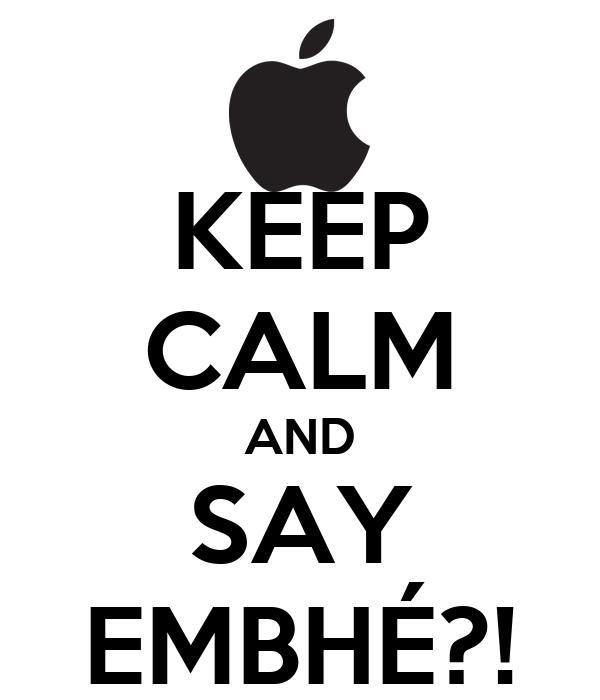 KEEP CALM AND SAY EMBHÉ?!