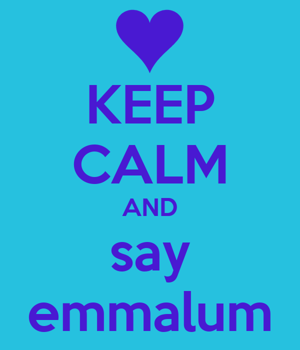 KEEP CALM AND say emmalum