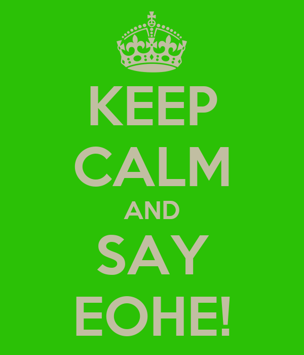 KEEP CALM AND SAY EOHE!