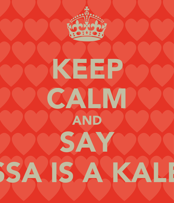 KEEP CALM AND SAY ESSA IS A KALEB