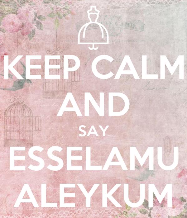 KEEP CALM AND SAY ESSELAMU ALEYKUM