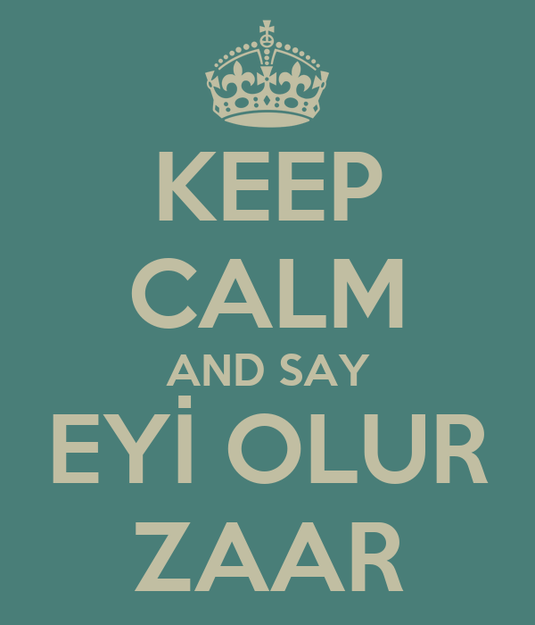 KEEP CALM AND SAY EYİ OLUR ZAAR