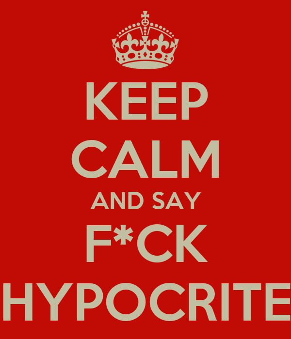KEEP CALM AND SAY F*CK HYPOCRITE
