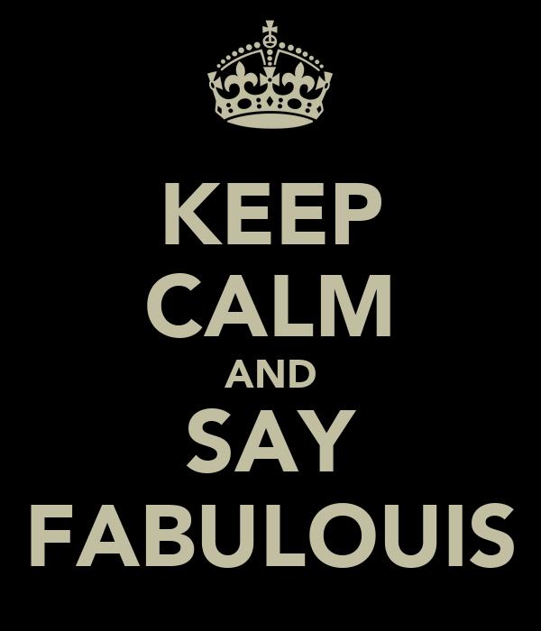 KEEP CALM AND SAY FABULOUIS