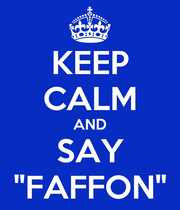 "KEEP CALM AND SAY ""FAFFON"""
