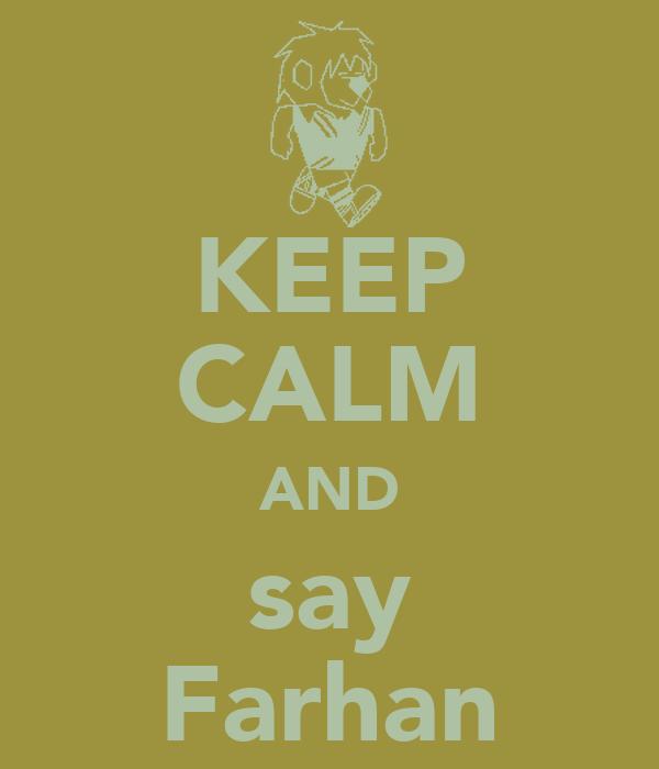 KEEP CALM AND say Farhan